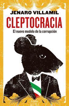 CLEPTOCRACIA -EL NUEVO MODELO DE LA CORRUPCION-