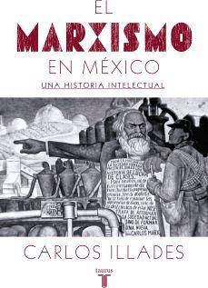 MARXISMO EN MEXICO, EL -UNA HISTORIA INTELECTUAL-