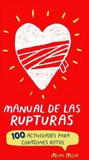 MANUAL DE LAS RUPTURAS -100 ACTIVIDADES PARA CORAZONES ROTOS-