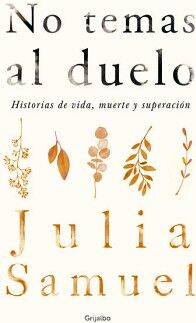 NO TEMAS AL DUELO -HISTORIAS DE VIDA, MUERTE Y SUPERACION-