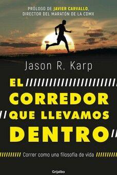 CORREDOR QUE LLEVAMOS DENTRO, EL -CORRER COMO UNA FILOSOFIA DE V.