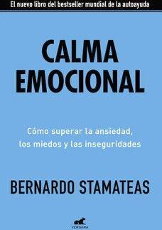 CALMA EMOCIONAL -COMO SUPERAR LA ANSIEDAD, LOS MIEDOS Y LAS INSE.