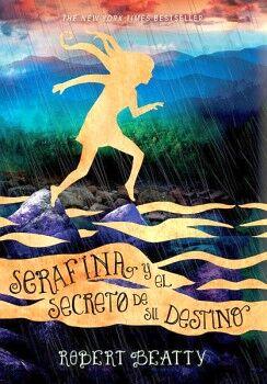 SERAFINA Y EL SECRETO DE SU DESTINO        (JUV)