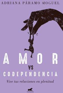 AMOR VS CODEPENDENCIA -VIVE TUS RELACIONES EN PLENITUD-