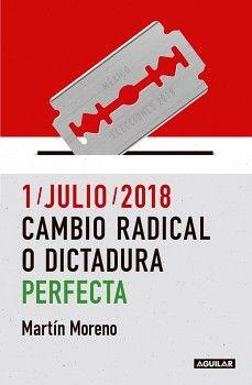 1 JULIO 2018 CAMBIO RADICAL O DICTADURA PERFECTA