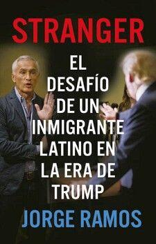 STRANGER DESAFIO DE UN INMIGRANTE LATINO EN LA ERA DE TRUMP, EL