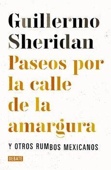 PASEOS POR LA CALLE DE LA AMARGURA Y OTROS RUMBOS MEXICANOS
