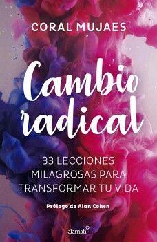 CAMBIO RADICAL -33 LECCIONES MILAGROSAS PARA TRANSFORMAR TU VIDA-