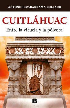 CUITLAHUAC -ENTRE LA VIRUELA Y LA POLVORA- (HISTORICA)