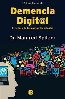 DEMENCIA DIGITAL -EL PELIGRO DE LAS NUEVAS TECNOLOGIAS-