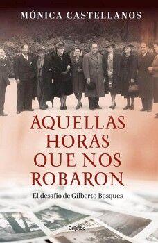 AQUELLAS HORAS QUE NOS ROBARON -EL DESAFIO DE GILBERTO BOSQUES-