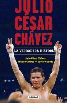 JULIO CESAR CHAVEZ -LA VERDADERA HISTORIA-