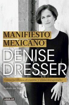 MANIFIESTO MEXICANO -COMO PERDIMOS EL RUMBO Y COMO RECUPERARLO-