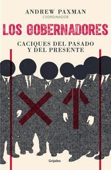 GOBERNADORES, LOS -CACIQUES DEL PASADO Y DEL PRESENTE-