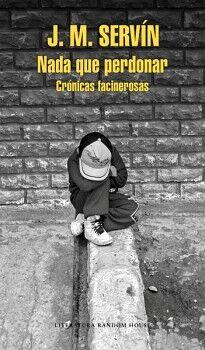 NADA QUE PERDONAR -CRONICAS FACINEROSAS- (LITERATURA RANDOM HOUSE