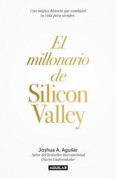 MILLONARIO DE SILICON VALLEY, EL -UNA MÁGICA HISTORIA-