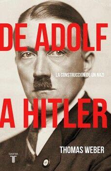 DE ADOLF A HITLER -LA CONSTRUCCION DE UN NAZI-