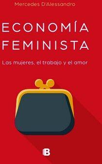 ECONOMIA FEMINISTA -LAS MUJERES, EL TRABAJO Y EL AMOR- (NO FICCIO