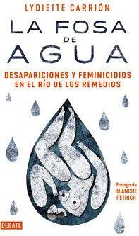 FOSA DE AGUA, LA -DESAPARICIONES Y FEMINICIDIOS EN EL RIO-
