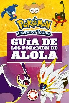 GUIA DE LOS POKEMON DE ALOLA         (POKEMON ¡ES PARA TODOS!)