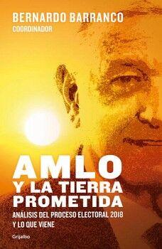 AMLO Y LA TIERRA PROMETIDA -ANALISIS DEL PROCESO ELECTORAL 2018-
