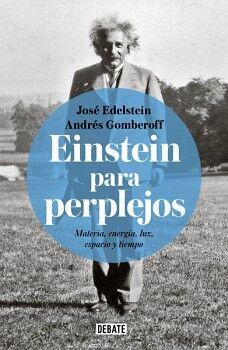 EINSTEIN PARA PERPLEJOS -MATERIA,ENERGIA,LUZ,ESPACIO Y TIEMPO)