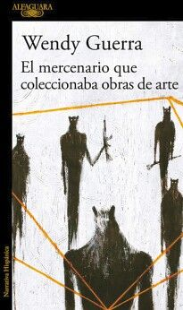 MERCENARIO QUE COLECCIONABA OBRAS DE ARTE (NARRATIVA HISPANICA)
