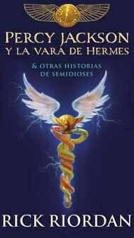 PERCY JACKSON Y LA VARA DE HERMES -& OTRAS HISTORIAS DE SEMIDIOS.