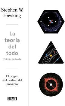 TEORIA DEL TODO, LA -EL ORIGEN Y EL DESTINO- (ED. ILUSTRADA)