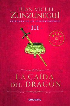 CAIDA DEL DRAGON, LA -TRILOGIA DE LA INDEPENDENCIA III-