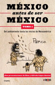 MEXICO ANTES DE SER MEXICO -TOMO 1-