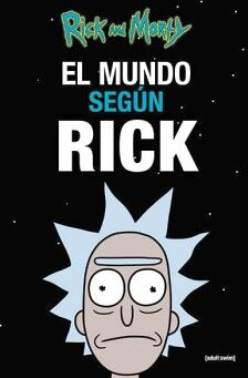 RICK AND MORTY -EL MUNDO SEGUN RICK-