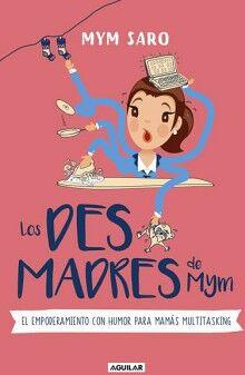 DESMADRES DE MYM, LOS -EL EMPODERAMIENTO CON HUMOR P/MAMAS MULT.-