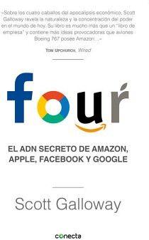 FOUR -EL ADN SECRETO DE AMAZON, APPLE, FACEBOOK Y GOOGLE-