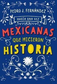 HABIA UNA VEZ MEXICANAS QUE HICIERON HISTORIA  (INFANTIL)