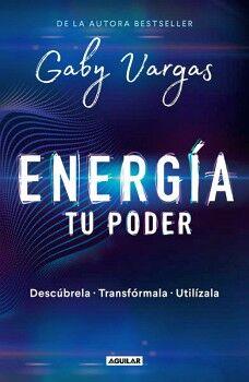ENERGIA: TU PODER -DESCUBRELA, TRANSFORMALA, UTILIZALA-
