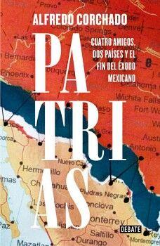 PATRIAS -CUATRO AMIGOS, DOS PAISES Y EL FIN DEL EXODO MEXICANO-