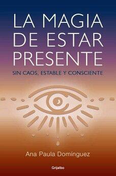 MAGIA DE ESTAR PRESENTE, LA -SIN CAOS, ESTABLE Y CONSCIENTE-