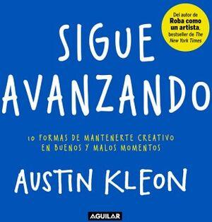 SIGUE AVANZANDO -10 FORMAS DE MANTENERTE CREATIVO EN BUENOS Y MAL