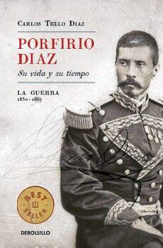 PORFIRIO DIAZ -SU VIDA Y SU TIEMPO- (LA GUERRA 1830-1867)