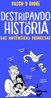 DESTRIPANDO LA HISTORIA -LAS AUTENTICAS PRINCESAS-