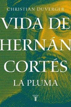VIDA DE HERNAN CORTES -LA PLUMA-