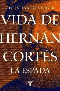 VIDA DE HERNAN CORTES -LA ESPADA-