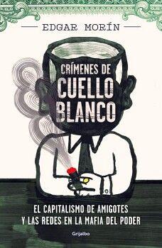 CRIMENES DE CUELLO BLANCO -EL CAPITALISMO DE AMIGOTES-