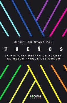 XUEÑOS -LA HISTORIA DETRAS DE XCARET, EL MEJOR PARQUE DEL MUNDO-