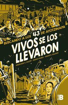 VIVOS SE LOS LLEVARON -BUSCANDO LOS 43 DE AYOTZINAPA-(PLAN B)