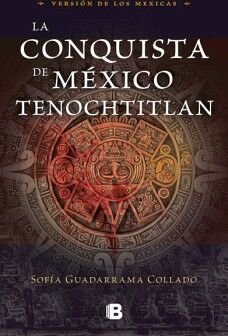 CONQUISTA DE MEXICO TENOCHTITLAN, LA -VERSION DE LOS MEXICAS-