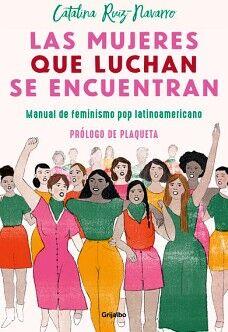 MUJERES QUE LUCHAN SE ENCUENTRAN, LAS -MANUAL DE FEMINISMO POP L.