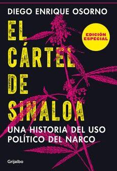 CARTEL DE SINALOA, EL -UNA HISTORIA DEL USO POLITICO DEL NARCO-