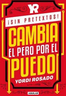 SIN PRETEXTOS! -CAMBIA EL PERO POR EL PUEDO-